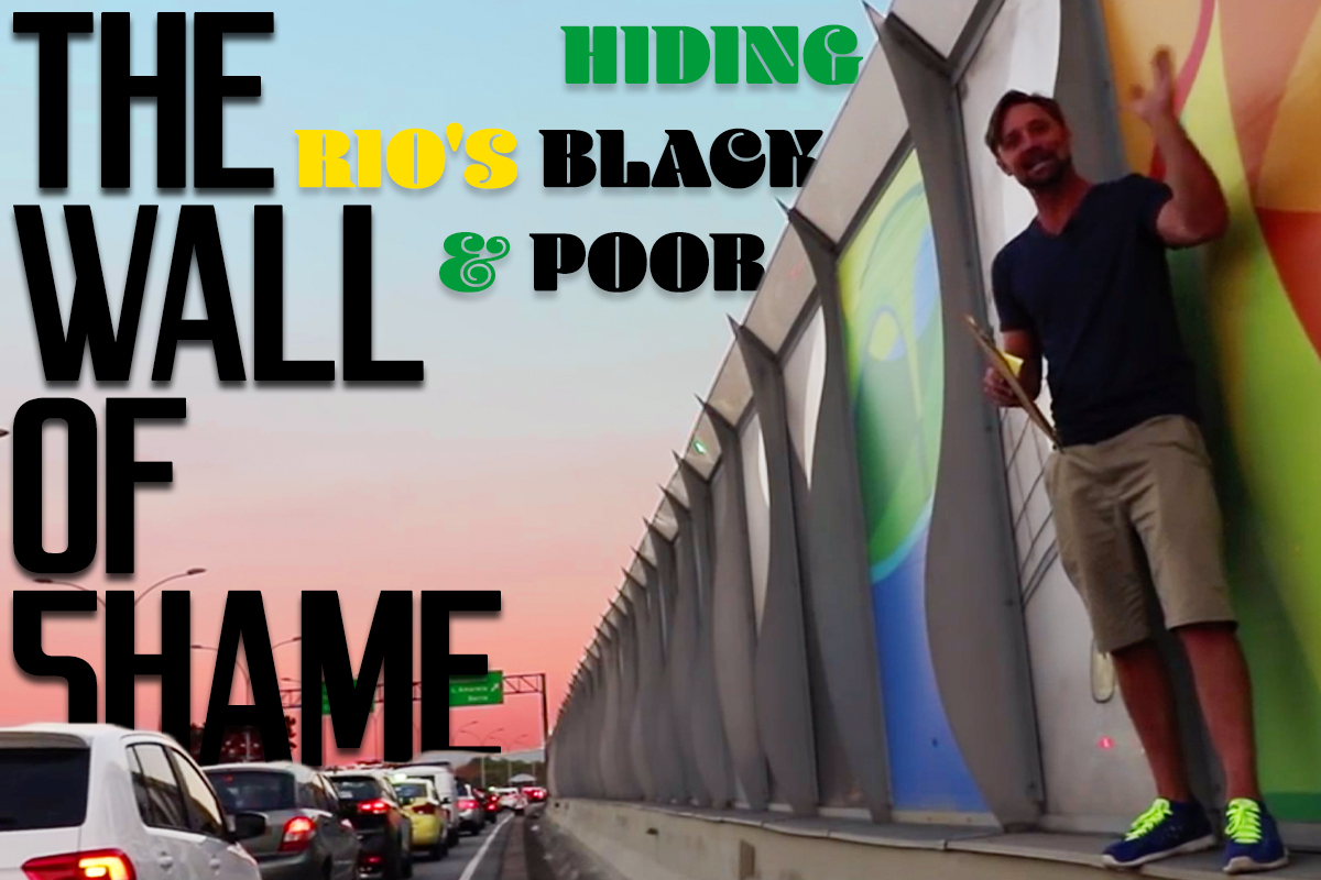 The Wall of Shame: Hiding Rio's Poor and Black?