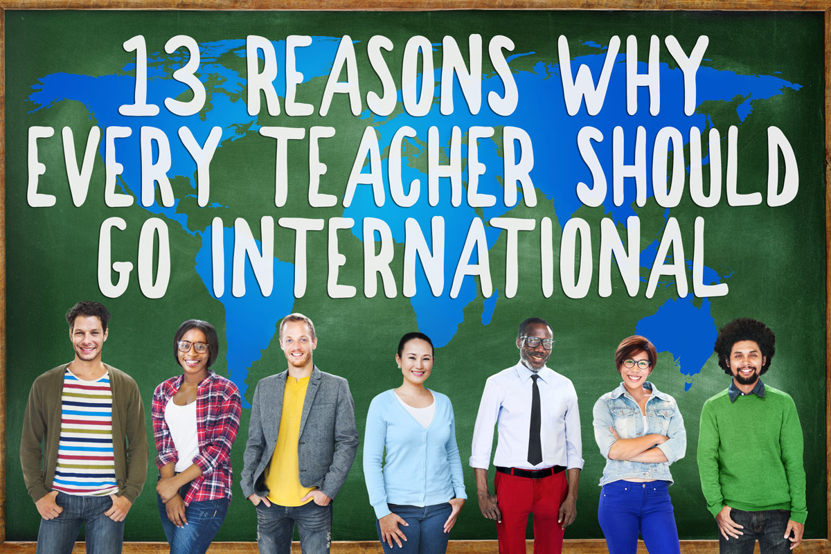 13 Reasons Why Every Teacher Should Go International