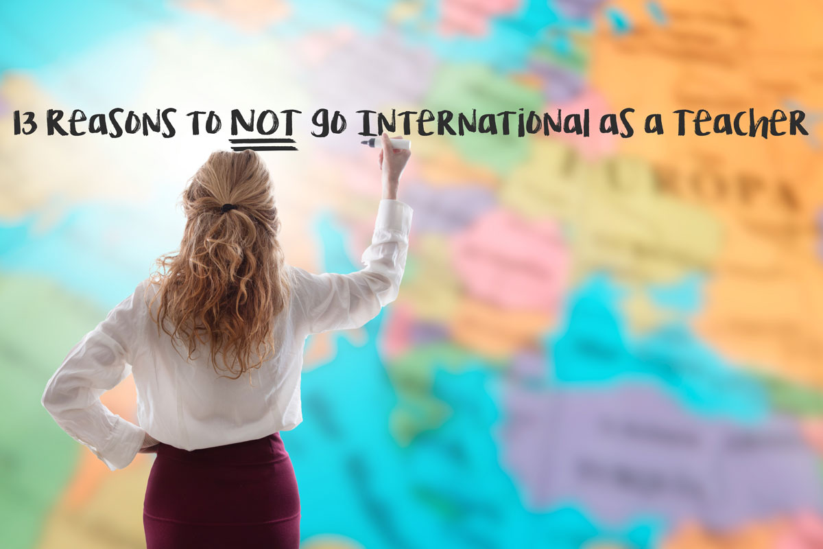13 Reasons to NOT go International as a Teacher