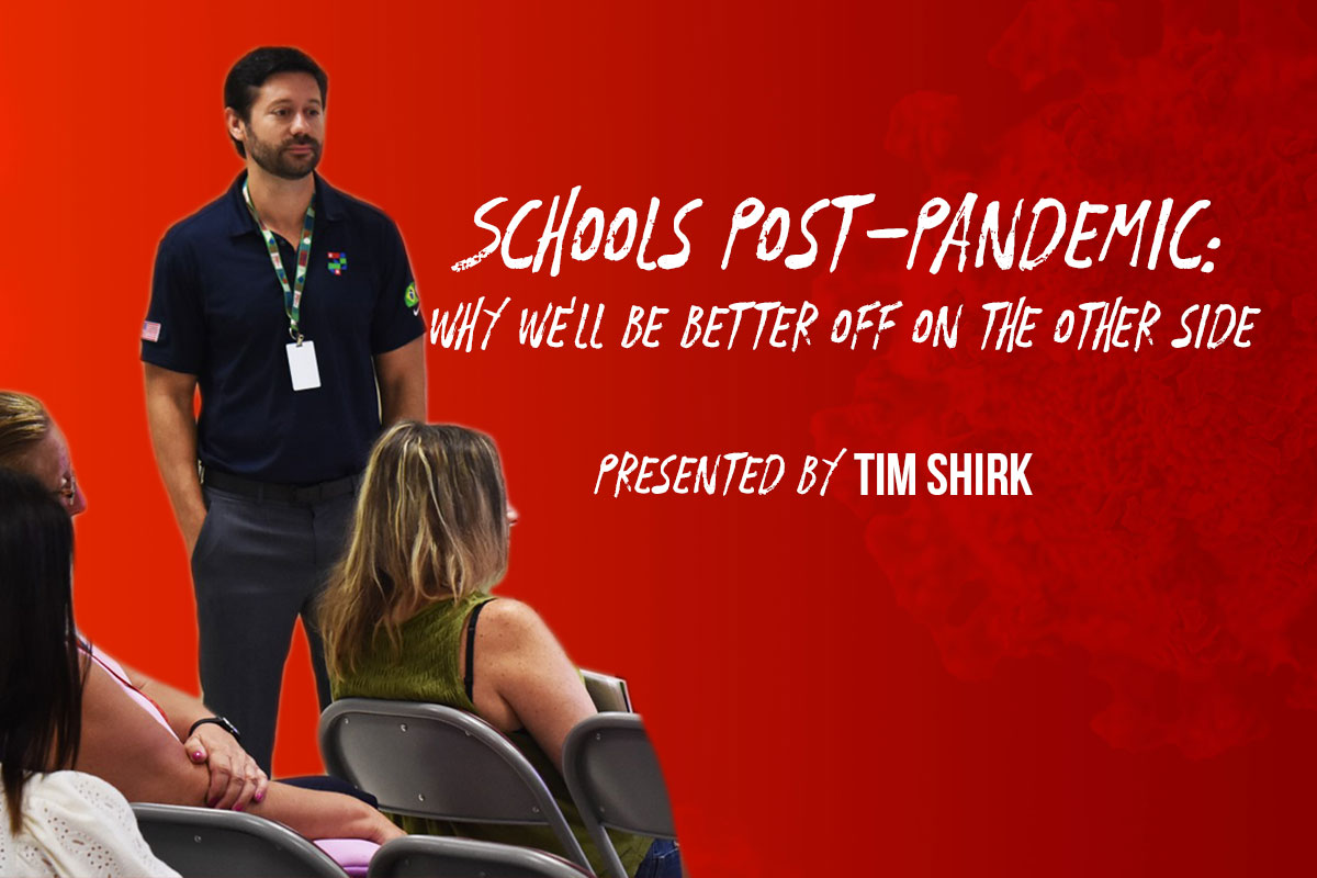 Schools Post-Pandemic: Why We'll Be Better Off On The Other Side – Tim Shirk | SchoolRubric