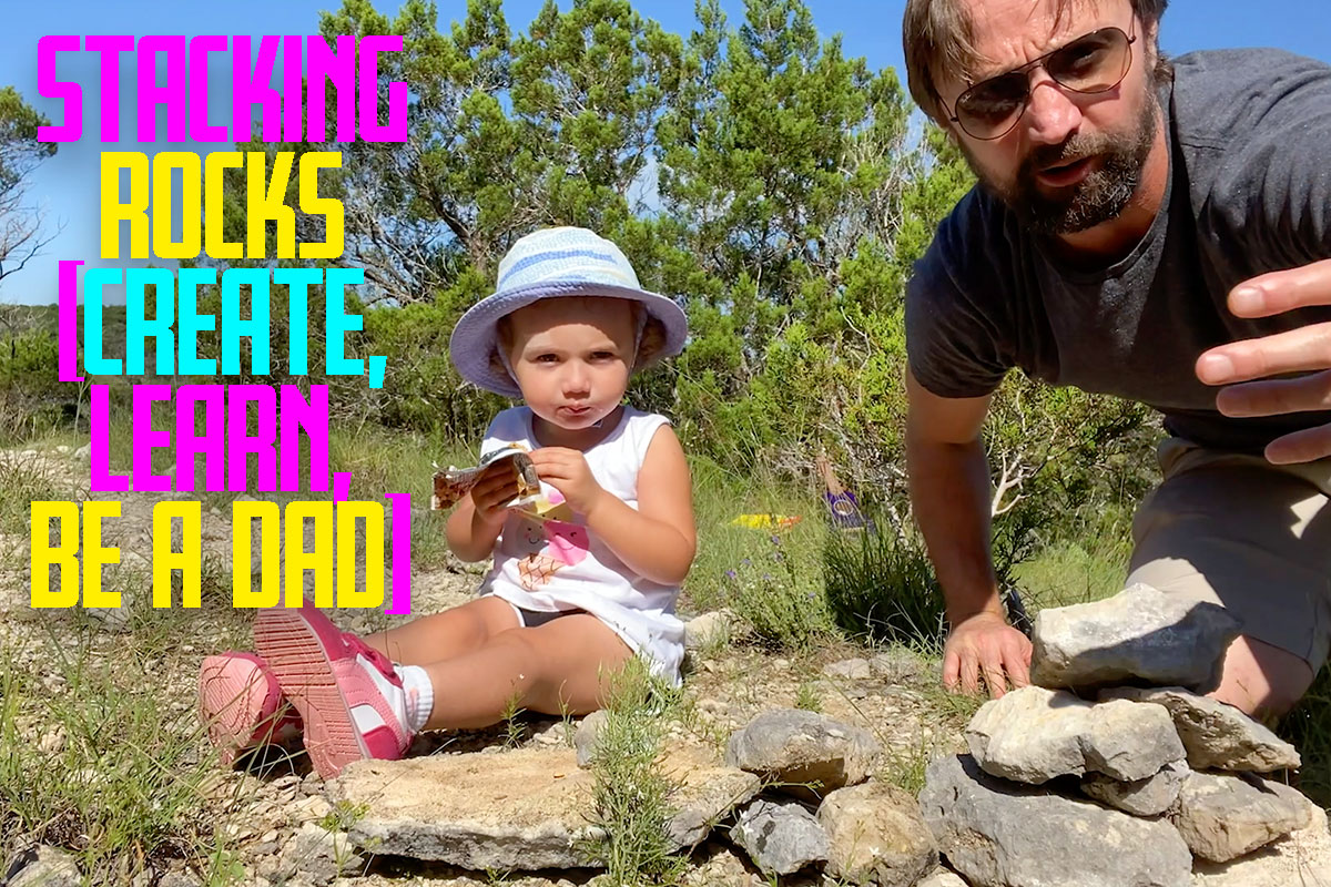 Stacking Rocks [Create, Learn, Be a Dad]