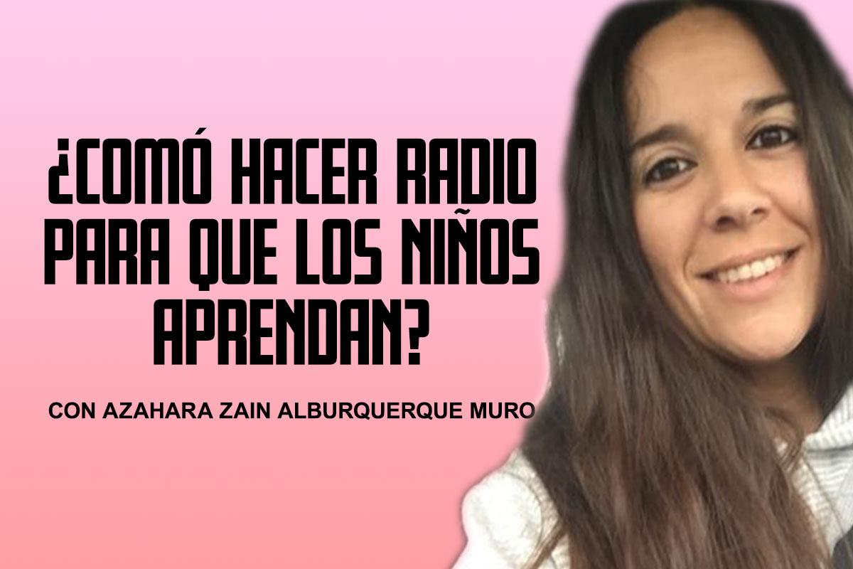 ¿Comó hacer radio para que los niños aprenden? – Azahara Alburquerque Muro